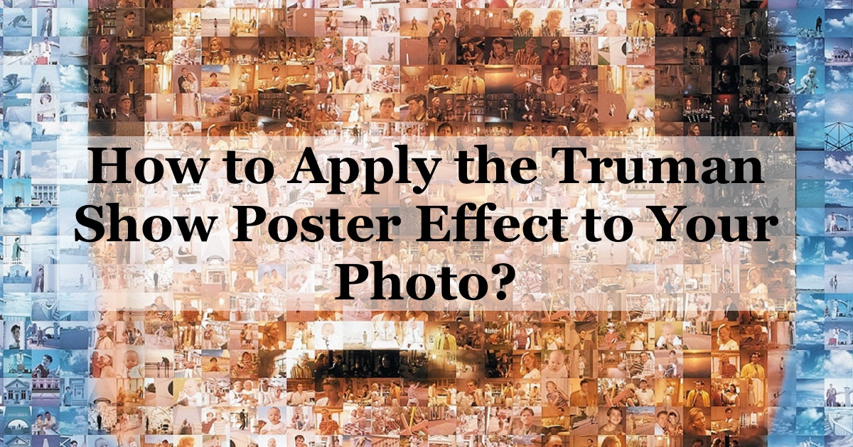 apply the truman show poster effect to a photo in 5 mins